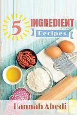5 Ingredient Recipes by Hannah Abedi (2016, Paperback)