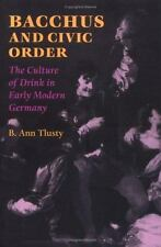 Bacchus and Civic Order : The Culture of Drink in Early Modern Germany by B. Ann