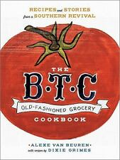 The B.T.C. Old-Fashioned Grocery Cookbook: Recipes and Stories from a Southern