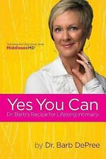 Yes You Can: Dr. Barb's Recipe for Lifelong Intimacy (Paperback or Softback)