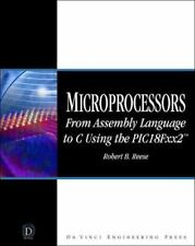 Microprocessors : From Assembly Language to C Using the PIC18Fxx2 by Robert B. R