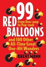 99 Red Balloons and 100 Other All-Time Great One-Hit Wonders: From Doo-Wop to Po
