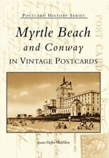 Myrtle Beach and Conway:  In Vintage Postcards (SC)  (Postcard History Series)