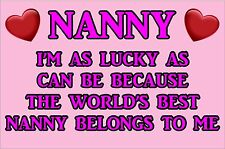 I'M LUCKY AS CAN BE WORLD'S BEST NANNY BELONGS TO ME Laminated Sign - Ideal Gift