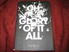 Oh the Glory of It All by Sean Wilsey (2005, Hardcover) 1ST PRT