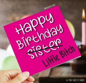 Happy Birthday Sister Little Bitch / Funny Witty Sibling Rivalry Birthday Card