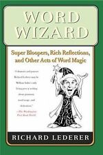 Word Wizard: Super Bloopers, Rich Reflections, And Other Acts Of Word Magic: ...