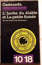 DROGUES/L'HERBE DU DIABLE ET LA PETITE FUMEE/CASTANEDA/ED 10-18/1979/