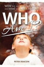Who Am I?: Why We Are Here on Earth and What Is Our True Purpose? (Paperback or