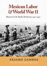 Mexican Labor and World War II: Braceros in the Pacific Northwest, 1942-1947 (..
