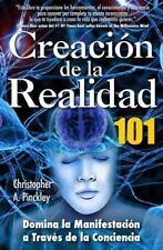 Creacion de la Realidad 101 : Dominio de la Manifestacion a Traves de la...