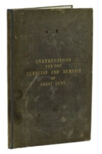 Instructions for the Exercise and Service of Great Guns and Shells on Board He..
