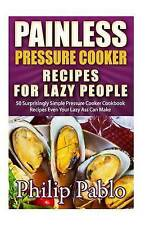 Painless Pressure Cooker Recipes For Lazy People: 50 Surprisingly Simple Pressur