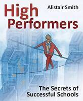 High Performers: The Secrets of Successful Schools by Alistair Smith...
