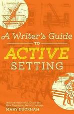 New, A Writer's Guide to Active Setting: The Complete Guide to Empowering Your S