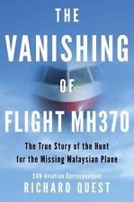 The Vanishing of Flight MH370 : The True Story of the Hunt for the...  (ExLib)