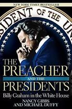 The Preacher and the Presidents : Billy Graham in the White House by Nancy Gibbs