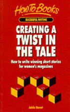 Creating a Twist in the Tale: How to Write Winning Short Stories for Women's Mag