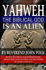 Yahweh, the Biblical God, Is an Alien by John Polk (2015, Paperback)