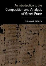 AN INTRODUCTION TO THE COMPOSITION AND ANALYSIS OF GREEK PROSE - DICKEY, ELEANOR