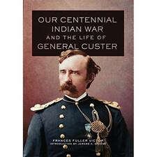 Our Centennial Indian War and the Life of General Custe - Hardcover NEW Victor,