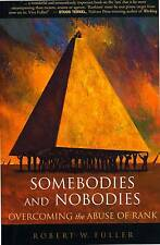 ROBERT FULLER SOMEBODIES AND NOBODIES OVERCOMING ABUSE OF RANK