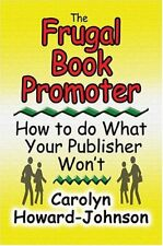 The Frugal Book Promoter: How To Do What Your Publ