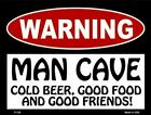 Warning Man Cave Cold Beer Good Food and Good Friends Parking Sign