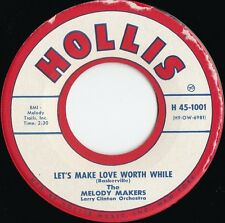 Melody Makers ORIG US 45 Let's make love worth while EX '57 Hollis 1001 Doo wop