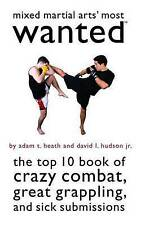 Mixed Martial Arts' Most Wanted: The Top 10 Book of Crazy Combat, Great Grappling, and Sick Submissions by David L. Hudson, Adam T. Heath (Paperback, 2012)