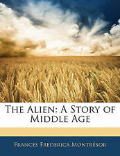 NEW The Alien: A Story of Middle Age by Frances Frederica Montrésor