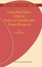 Launching Space Objects : Issues of Liability and Future Prospects 1 by V....