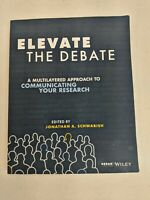 Elevate the Debate A Multilayered Approach to Communicating Your Research GOOD