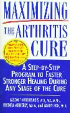 Maximizing the Arthritis Cure: A Step-By-Step Program to Faster, Stronger Heali