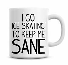 Funny Coffee Mug I Go Ice Skating To Keep Me Sane Coffee/Tea Mug Present 801