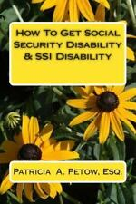How to Get Social Security Disability and SSI Disability by Patricia Petow...