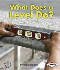 What Does a Level Do? (First Step Nonfiction: Tools at Work) by Robin Nelson