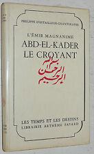 ABD-EL-KADER LE CROYANT  P. D'ESTAILLEUR-CHANTERAINE ALGERIE COLONIES FRANCE