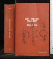 TUTTI I RACCONTI 1964-1981. Dick. Fanucci.