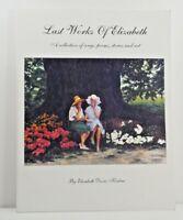 Last Works of Elizabeth, Elizabeth Davis Kinlaw 1st Ltd Printing (100) 2007 RARE