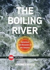 The Boiling River: Adventure and Discovery in the Amazon (TED Books) by Ruzo, A