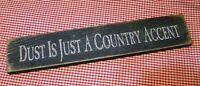 """Rustic Primitive Sign""""DUST IS JUST A COUNTRY ACCENT"""" Country Home Decor"""