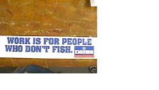 Daiwa decal sticker- WORK IS FOR PEOPLE WHO DONT FISH