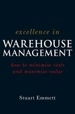 Excellence in Warehouse Management : How to Minimise Costs and Maximise Value b…