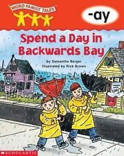 Word Family Tales -Ay: Spend a Day in Backwards Bay, Berger, Samantha, Good Book