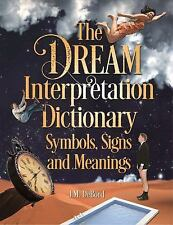 The Dream Interpretation Dictionary : Symbols, Signs and Meanings by J. M....