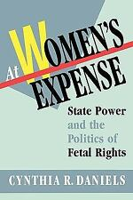 At Women's Expense : State Power and the Politics of Fetal Rights by Cynthia...