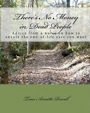 There's No Money in Dead People : Advice from a Nurse on How to Ensure the...