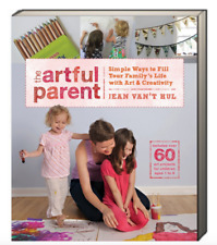 Artful Parent Simple Ways to Fill Your Family with Art Jean Van't Hul (Paperback