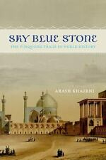 Sky Blue Stone: The Turquoise Trade in World History by Khazeni, Arash